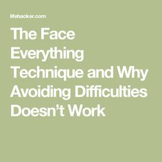 The Face Everything Technique and Why Avoiding Difficulties Doesn't Work