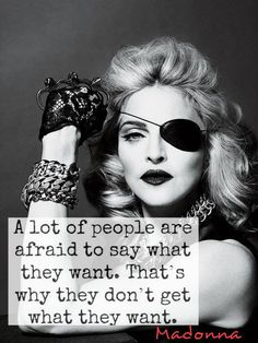 Madonna may not be the most musically talented person in the world, but she is an incredibly strong and intelligent woman with great intuition and business sense and that makes her one of the people I look up to most in the world!