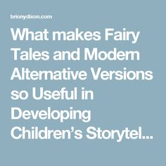 Fractured fairy tales.  What makes Fairy Tales and Modern Alternative Versions so Useful in Developing Children's Storytelling? – Briony Dixon