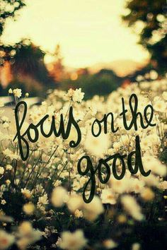 Focus on the good. Happy thoughts no negative though. This make me think of nortie. The reason is because he was using his brother in the pool as a motivation to swim faster. Instead if focusing on the bad part of his brother. Great Quotes, Quotes To Live By, Me Quotes, Motivational Quotes, Inspirational Quotes, Qoutes, Focus Quotes, Good Day Quotes, Monday Quotes