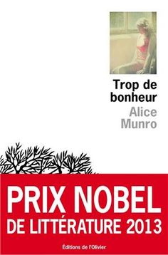 Trop de bonheur - Alice Munro, Prix Nobel de littérature 2013 - See more at: http://batizen.blogspot.com/2013/10/trop-de-bonheur-alice-munro-prix-nobel.html#.UmFSKlOO0kk