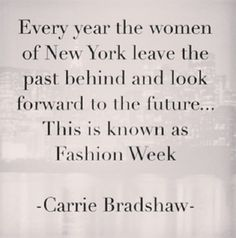 Citaat door Carrie Bradshaw ❤ Quote by Carrie Bradshaw ❤❤❤ New York Fashion Week Instagram New York, Fashion Week 2015, Sweet Style, Cute Fashion, Fashion Ideas, Fashion Quotes, Just Love, Wise Words, Quotations