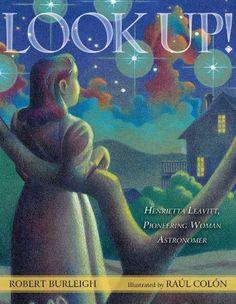 Look Up!: Henrietta Leavitt, Pioneering Woman Astronomer ...