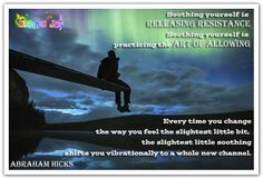 Soothing yourself is practicing the art of allowing. And every time you change the way you feel the slightest little bit, the slightest little soothing shifts you vibrationally to a whole new channel. (For more text click twice then.. See more)  *Abraham-Hicks Quotes (AHQ2064)