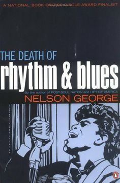 The Death of Rhythm and Blues by Nelson George. $11.69. 260 pages. Publisher: Penguin Books (August 15, 2003). Author: Nelson George