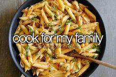Cook for my family. -> Been there, done that.
