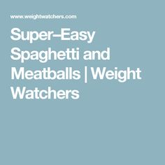Super–Easy Spaghetti and Meatballs | Weight Watchers