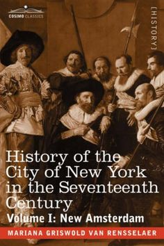 In this ambitious two volume set of her exhaustive 1909 account of New York City's early history, Van Rensselaer begins with the earliest Dutch settlements and the founding of New Amsterdam.