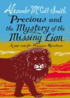 Precious and the Mystery of the Missing Lion A New Case for Precious Ramotswe (ISBN: Well before Precious Ramotswe founded her Number One Ladies' Detective Agency, as an eight-year-old girl she was already solving mysteries. Alexander Mccall Smith Books, Margaret Mahy, Lion Book, Tales For Children, Book Sites, Green Books, Happy Reading, Mystery Series, Great Stories
