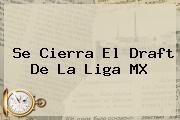 http://tecnoautos.com/wp-content/uploads/imagenes/tendencias/thumbs/se-cierra-el-draft-de-la-liga-mx.jpg Draft Liga Mx 2015. Se cierra el Draft de la Liga MX, Enlaces, Imágenes, Videos y Tweets - http://tecnoautos.com/actualidad/draft-liga-mx-2015-se-cierra-el-draft-de-la-liga-mx/