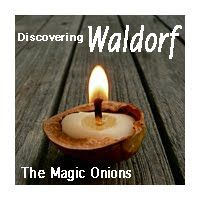 The Magic Onions :: A Waldorf Inspired Blog: Discovering Waldorf - 'Waldorf Inspired Homeschooling'