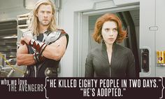 Black Widow:He killed eighty people in two days.Thor: He's adopted.