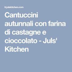 Cantuccini autunnali con farina di castagne e cioccolato - Juls' Kitchen
