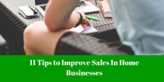 In today's blog post I am going to share 11 tips to improve sales in home businesses.