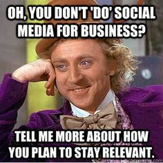 There is a particular business that this is so, so relevant for - they think social media is stupid. This is just funny. No social media for small business = fail