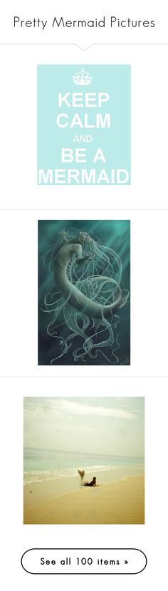 """Pretty Mermaid Pictures"" by cherrygoodday ❤ liked on Polyvore featuring words, text, mermaid, quotes, keep calm, mermaids, backgrounds, pictures, photos and people"