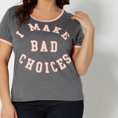 "NEW 3X BAD CHOICES RINGER TEE We can't all be perfect, but you can still look good without trying in this fun 3Xtee. Shown in charcoal gray, it's designed peach trim and the screen print "" I Make Bad Choices"" along the front. Sorry, NO TRADES, PAYPAL, OR HOLDS! I've had too many bad experiences doing so. TAKING REASONABLE OFFERS THROUGH OFFER BUTTON ONLY ! Thanks so much for visiting my curvy closet!  50% cotton, 50% polyester Machine wash  Model wearing size 1X Tops"