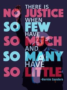"""""""There is no justice when so few have so much, and so many have so little"""" -Bernie Sanders Bernie Sanders For President, Political Views, Political Economy, Thats The Way, Social Justice, Revolution, Presidents, Thoughts, Feelings"""