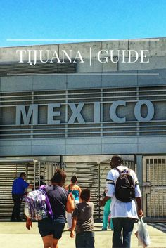 A guide to how to get to Tijuana from San Diego, the best things to do in Tijuana, where to stay in Tijuana and is Tijuana safe to visit?