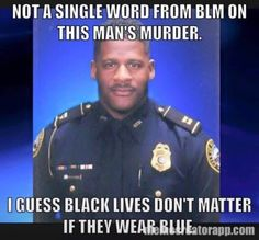 Hmmmmmm...... black lives don't matter if they're being shot by other blacks either. Hypocrisy at its best!