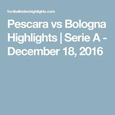 Pescara vs Bologna Highlights | Serie A - December 18, 2016