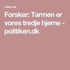 Forsker: Tarmen er vores tredje hjerne - politiken.dk