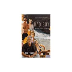 Bad Boy : My Life On and Off the Canvas (Reprint) (Paperback) (Eric Fischl & Michael Stone)