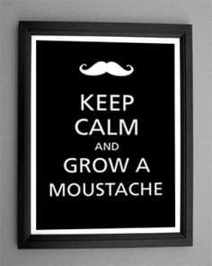 Keep Calm and grow a Moustache poster print