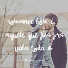 Romance bom é aquele que fica pra vida toda. <3 #mensagenscomamor #frases #amor #casais #relacionamentos