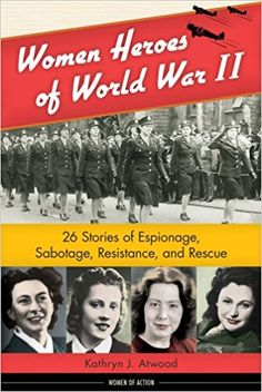 Women Heroes of World War II: 26 Stories of Espionage, Sabotage, Resistance, & Rescue (Women of Action) by Kathryn J. History Books, World History, World War Ii, History Class, Teaching History, Family History, Nancy Wake, Good Books, Books To Read