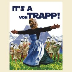 Star Wars meets The Sound of Music. It's a Von Trapp! Star Wars Puns, Star Wars Humor, Star Trek, Starwars, Tardis, Ufo, Dark Vader, Admiral Ackbar, Batman
