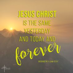 """""""If today he deigns to bless us With a sense of pardoned sin, He tomorrow may distress us, Make us feel the plague within. All to make us, Sick of self and fond of him."""" There is no change in him. """"Immutable his will, Though dark may be my frame, His loving heart is still Unchangeably the same. My soul through many changes goes, His love no variation knows"""" - CH SPURGEON"""