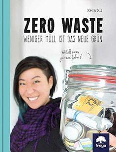 Zero Waste: Weniger Müll ist das neue Grün von Shia Su https://www.amazon.de/dp/3990252739/ref=cm_sw_r_pi_dp_x_b2swzbXZD6YDY