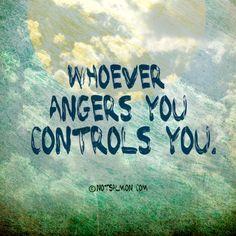 QUIEN QUIERA QUE TE ENOJA TE CONTROLA.