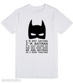 I'm not saying I'm Batman t shirt tee shirt | I'm not saying I'm Batman t shirt tee  #Skreened