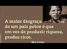 La mayor desgracia de un pais pobre es que en vez de producir riqueza, produzca ricos. Mia Couto