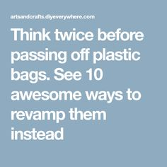 Think twice before passing off plastic bags. See 10 awesome ways to revamp them instead