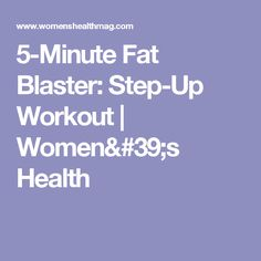 5-Minute Fat Blaster: Step-Up Workout | Women's Health