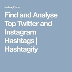 Find and Analyse Top Twitter and Instagram Hashtags | Hashtagify