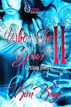 WHO IS SHE TO YOU PART 2: Getting Over It (WHO IS SHE TO YOU?) by KIM KAYE, http://www.amazon.com/dp/B00PXGCLP8/ref=cm_sw_r_pi_dp_B6Zjvb0B543BK