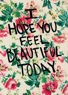 I hope YOU feel beautiful today, because you ARE beautiful. Great Quotes, Quotes To Live By, Me Quotes, Inspirational Quotes, Qoutes, Today Quotes, Beauty Quotes, Morning Quotes, Famous Quotes