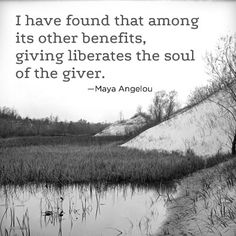 I have found that among its other benefits, giving liberates the soul of the giver. Pay It Forward, Moving Forward, Giving Quotes, Maya Angelou Quotes, Giving Tuesday, Civil Rights Activists, The Giver, American Poets, Good Cause