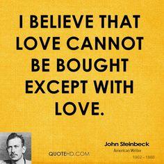 So true Mr. Steinbeck, so true.   Happy Valentine's Day my friends.