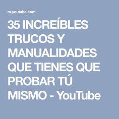 35 INCREÍBLES TRUCOS Y MANUALIDADES QUE TIENES QUE PROBAR TÚ MISMO - YouTube