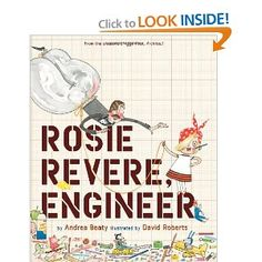 """""""Rosie Revere, Engineer"""" by Andrea Beaty. Rosie may seem quiet during the day, but at night she's a brilliant inventor of gizmos and gadgets who dreams of becoming a great engineer. Best Children Books, Childrens Books, Mighty Girl Books, Rosie Revere Engineer, Rose And Rosie, Emma Rose, Look Rose, Genius Hour, Hanukkah Gifts"""