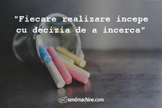 """""""Fiecare realizare incepe cu decizia de a incerca"""" ... #Citate #Sendmachine"""