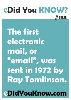 """http://edidyouknow.com/did-you-know-138/ The first electronic mail, or """"email"""", was sent in 1972 by Ray Tomlinson."""