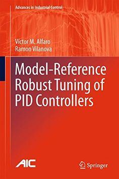 Model-reference robust tuning of PID controllers / Víctor M. Alfaro, Ramón Vilanova