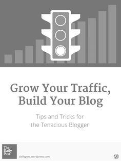 Grow Your Traffic, Build Your Blog by The Editors, Wordpress.com