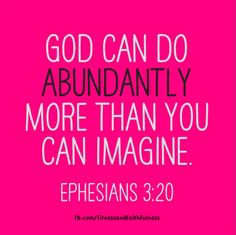 Now to Him who is able to do immeasurably more than all we ask or imagine, according to His power that is at work within us....  crazy right??